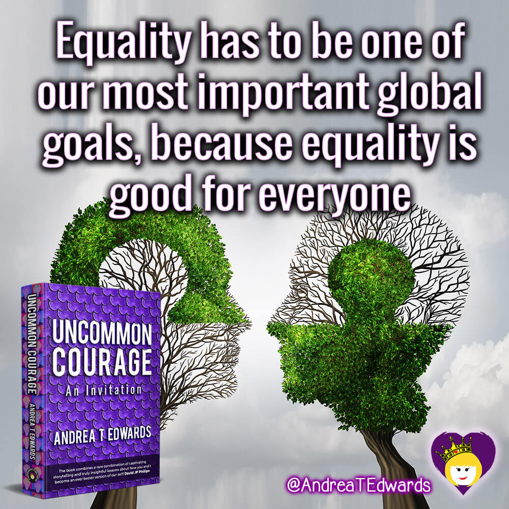 Equality is good for everyone. We all win with equality.
